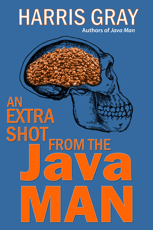 An Extra Shot from the Java Man by Harris Gray